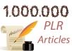 give 1.000.000 PLR Articles on every niches